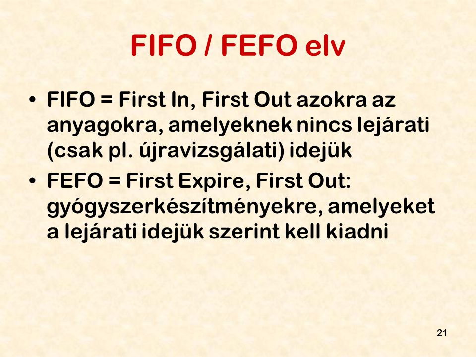 FIFO / FEFO elv FIFO = First In, First Out azokra az anyagokra, amelyeknek nincs lejárati (csak pl. újravizsgálati) idejük.