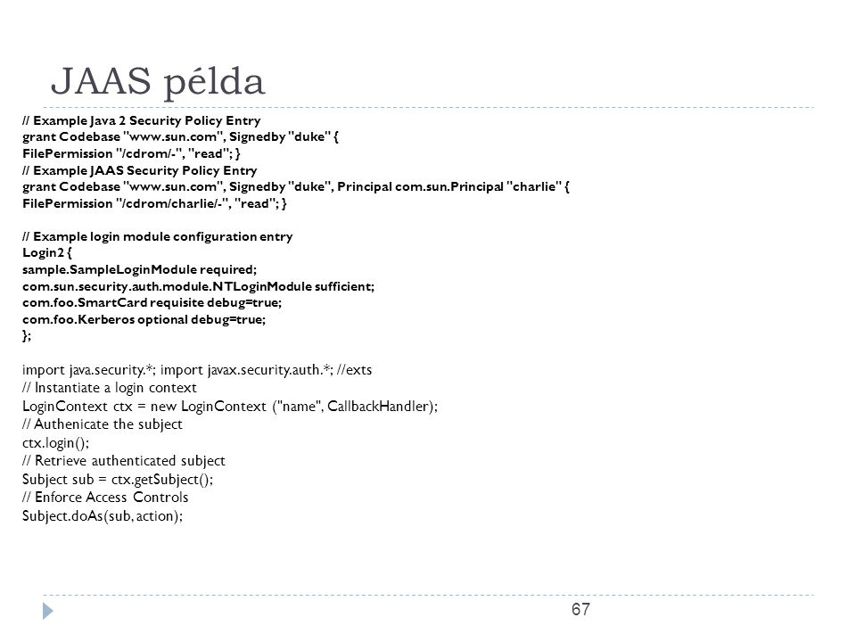 JAAS példa // Example Java 2 Security Policy Entry. grant Codebase www.sun.com , Signedby duke {