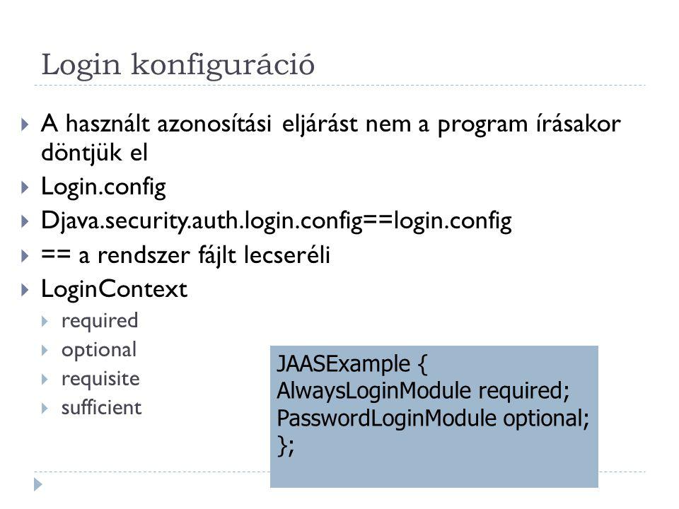 Login konfiguráció A használt azonosítási eljárást nem a program írásakor döntjük el. Login.config.