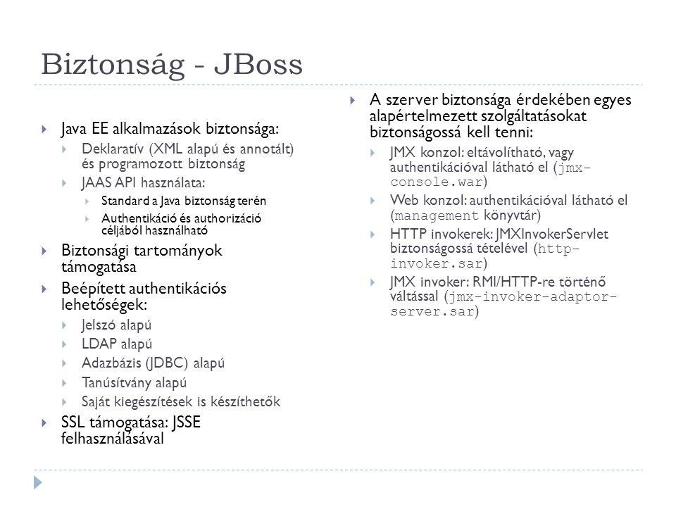Biztonság - JBoss A szerver biztonsága érdekében egyes alapértelmezett szolgáltatásokat biztonságossá kell tenni: