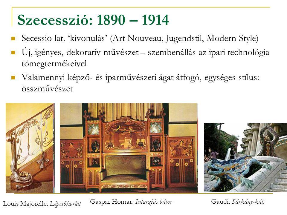 Szecesszió: 1890 – 1914 Secessio lat. 'kivonulás' (Art Nouveau, Jugendstil, Modern Style)