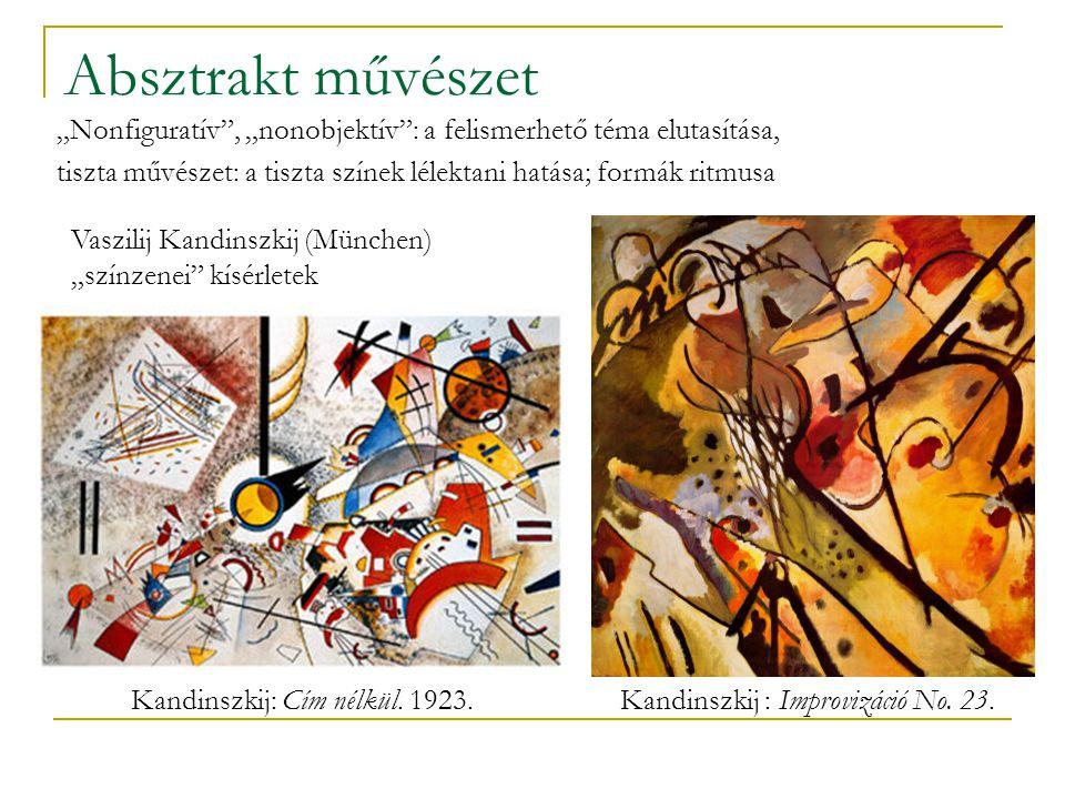 """Absztrakt művészet """"Nonfiguratív , """"nonobjektív : a felismerhető téma elutasítása, tiszta művészet: a tiszta színek lélektani hatása; formák ritmusa."""