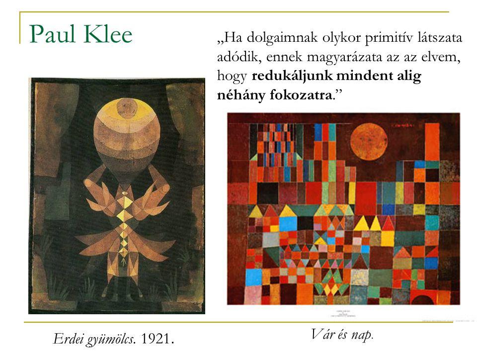 """Paul Klee """"Ha dolgaimnak olykor primitív látszata adódik, ennek magyarázata az az elvem, hogy redukáljunk mindent alig néhány fokozatra."""