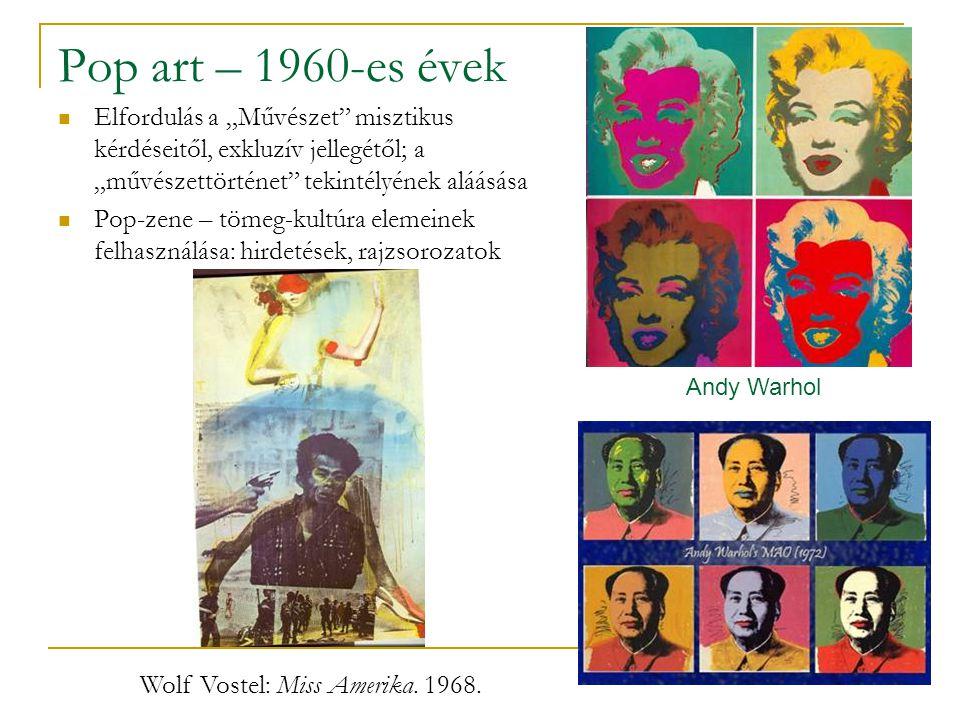 """Pop art – 1960-es évek Elfordulás a """"Művészet misztikus kérdéseitől, exkluzív jellegétől; a """"művészettörténet tekintélyének aláásása."""