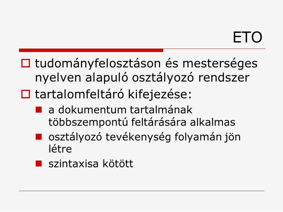 ETO tudományfelosztáson és mesterséges nyelven alapuló osztályozó rendszer. tartalomfeltáró kifejezése: