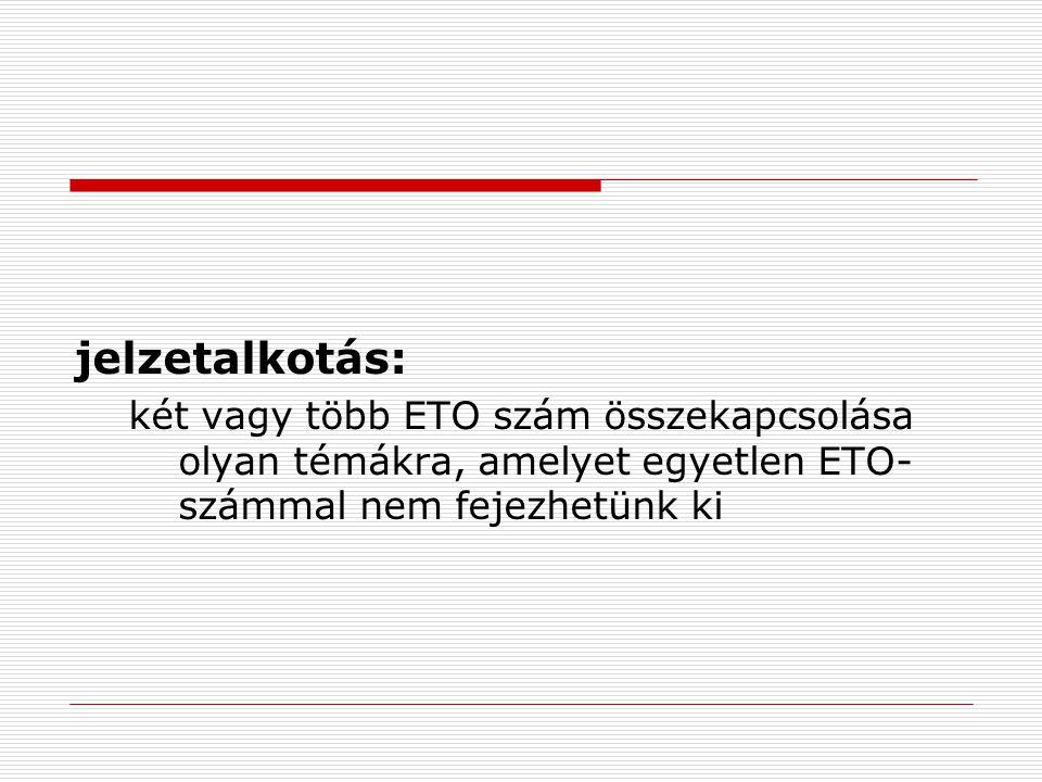 jelzetalkotás: két vagy több ETO szám összekapcsolása olyan témákra, amelyet egyetlen ETO-számmal nem fejezhetünk ki.