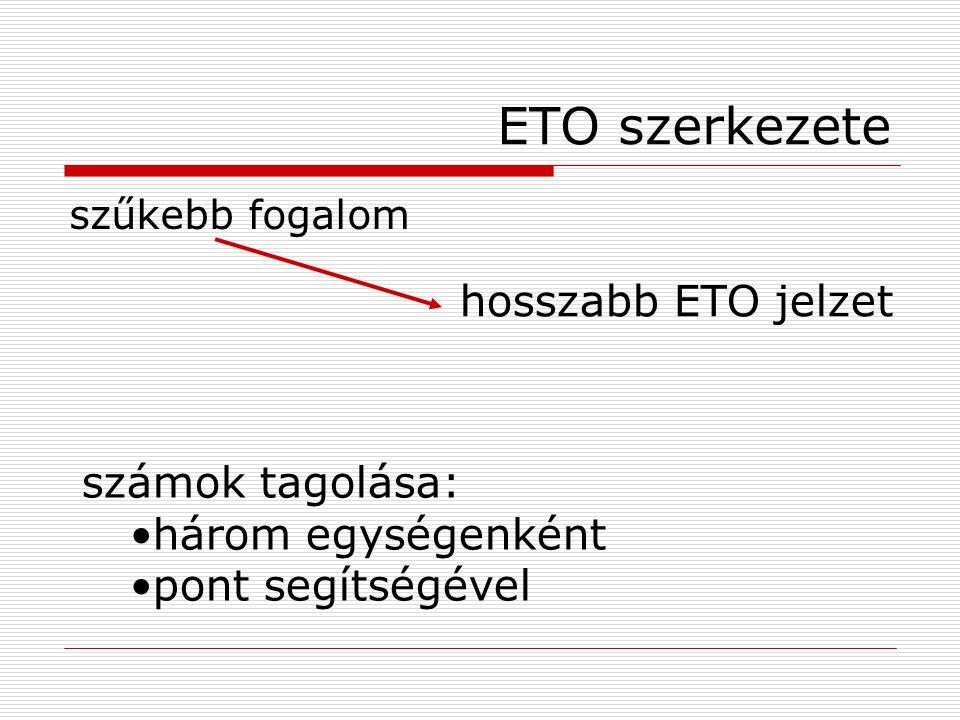 ETO szerkezete hosszabb ETO jelzet számok tagolása: három egységenként