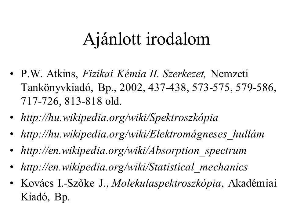 Ajánlott irodalom P.W. Atkins, Fizikai Kémia II. Szerkezet, Nemzeti Tankönyvkiadó, Bp., 2002, 437-438, 573-575, 579-586, 717-726, 813-818 old.