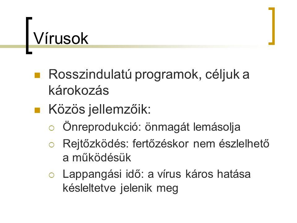 Vírusok Rosszindulatú programok, céljuk a károkozás Közös jellemzőik: