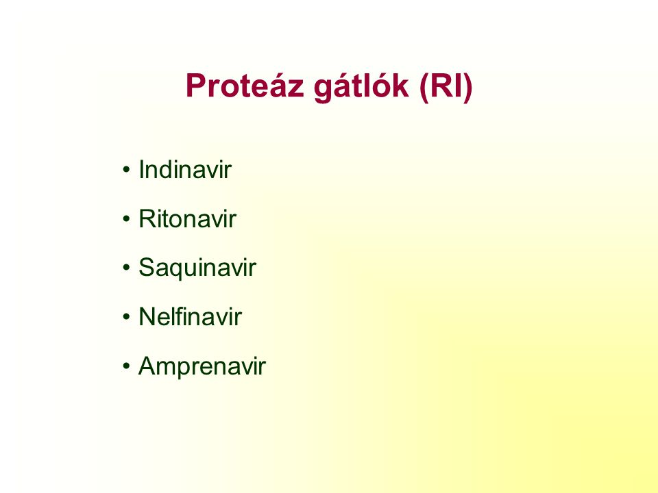 Proteáz gátlók (RI) Indinavir Ritonavir Saquinavir Nelfinavir