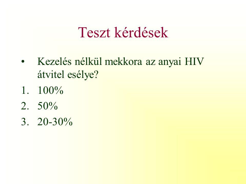 Teszt kérdések Kezelés nélkül mekkora az anyai HIV átvitel esélye