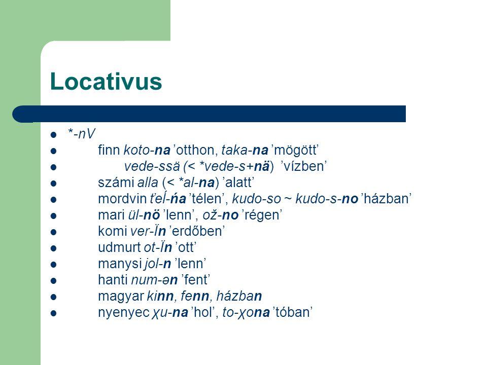 Locativus *-nV finn koto-na 'otthon, taka-na 'mögött'