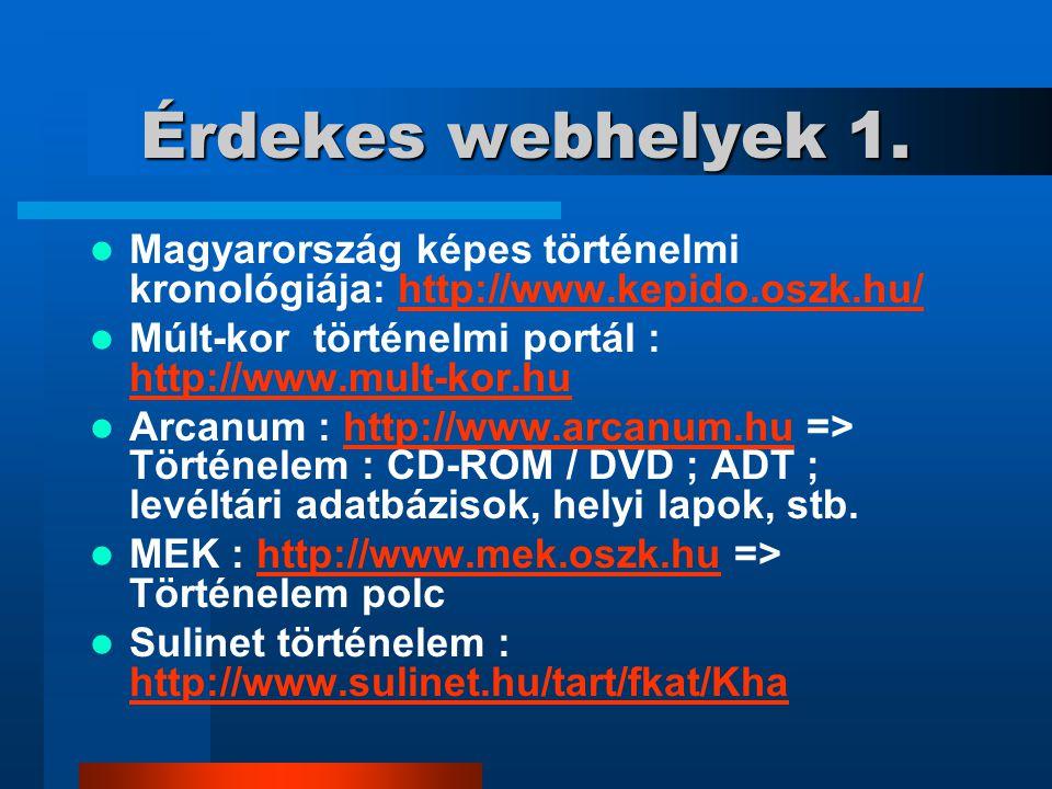 Érdekes webhelyek 1. Magyarország képes történelmi kronológiája: http://www.kepido.oszk.hu/ Múlt-kor történelmi portál : http://www.mult-kor.hu.