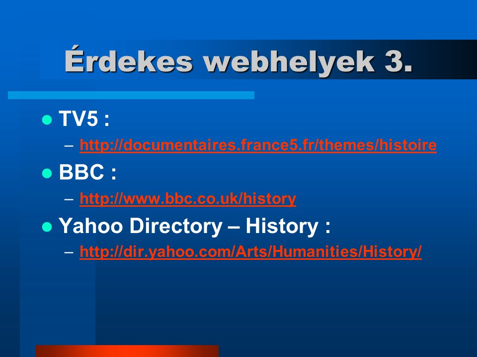 Érdekes webhelyek 3. TV5 : BBC : Yahoo Directory – History :