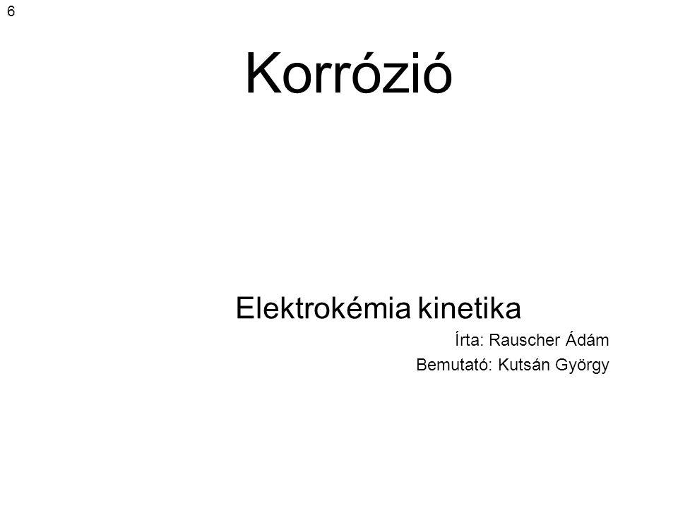 Elektrokémia kinetika Írta: Rauscher Ádám Bemutató: Kutsán György