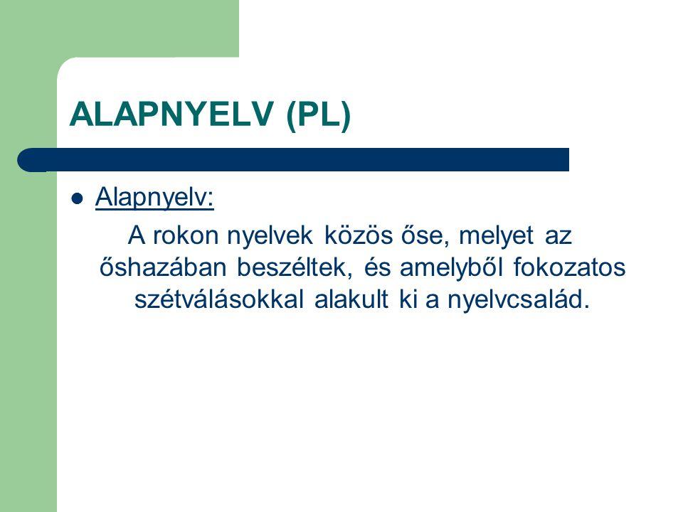 ALAPNYELV (PL) Alapnyelv: