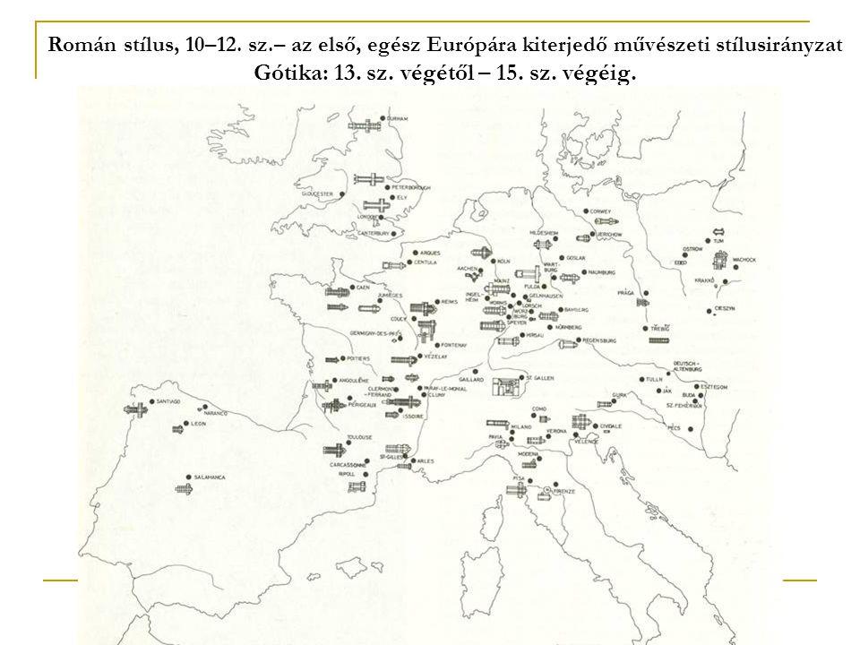 Román stílus, 10–12. sz.– az első, egész Európára kiterjedő művészeti stílusirányzat Gótika: 13.