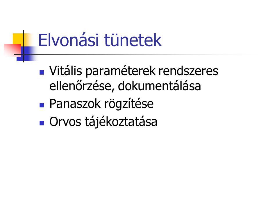 Elvonási tünetek Vitális paraméterek rendszeres ellenőrzése, dokumentálása.