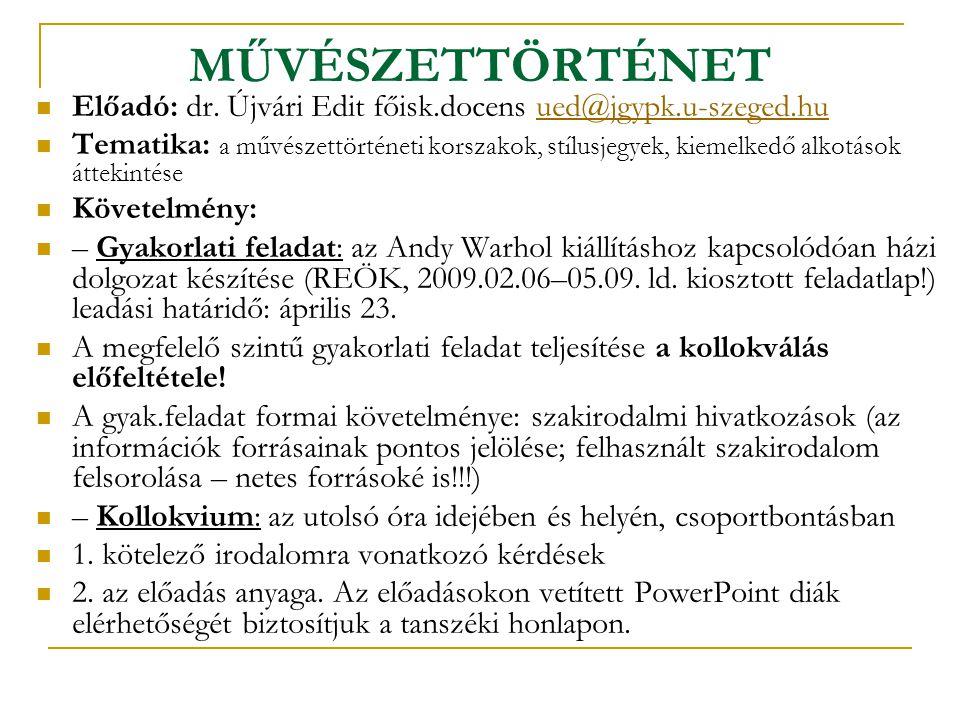 MŰVÉSZETTÖRTÉNET Előadó: dr. Újvári Edit főisk.docens ued@jgypk.u-szeged.hu.
