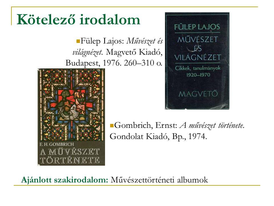 Kötelező irodalom Fülep Lajos: Művészet és világnézet. Magvető Kiadó, Budapest, 1976. 260–310 o.