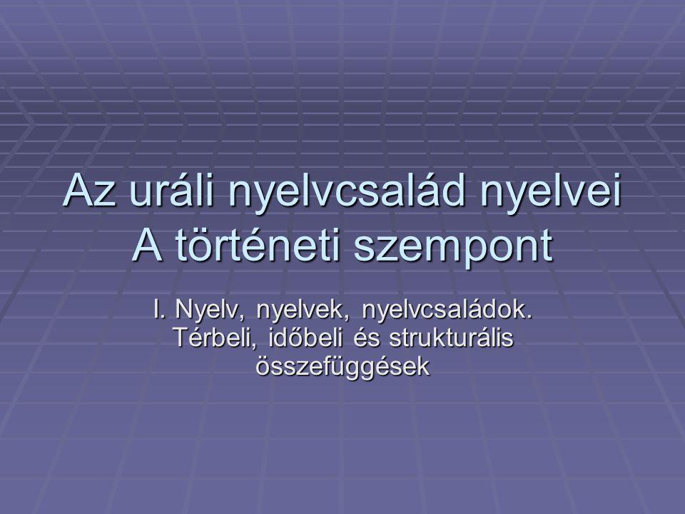 Az uráli nyelvcsalád nyelvei A történeti szempont