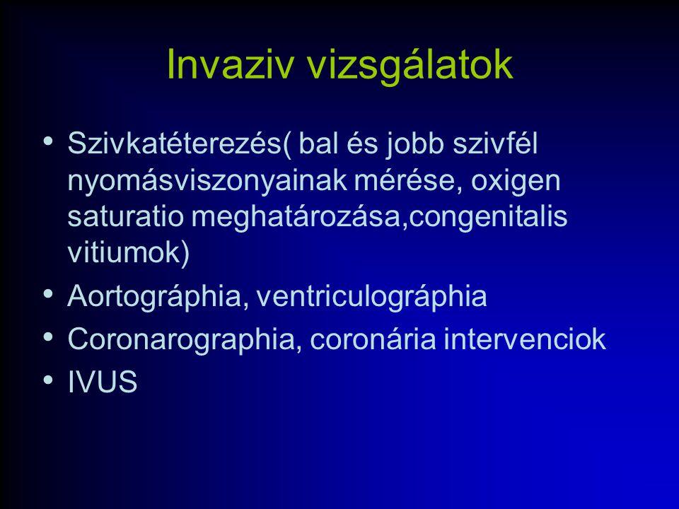 Invaziv vizsgálatok Szivkatéterezés( bal és jobb szivfél nyomásviszonyainak mérése, oxigen saturatio meghatározása,congenitalis vitiumok)