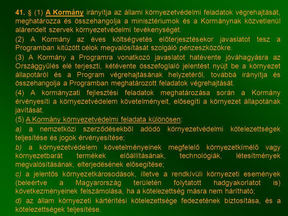 41. § (1) A Kormány irányítja az állami környezetvédelmi feladatok végrehajtását, meghatározza és összehangolja a minisztériumok és a Kormánynak közvetlenül alárendelt szervek környezetvédelmi tevékenységét.