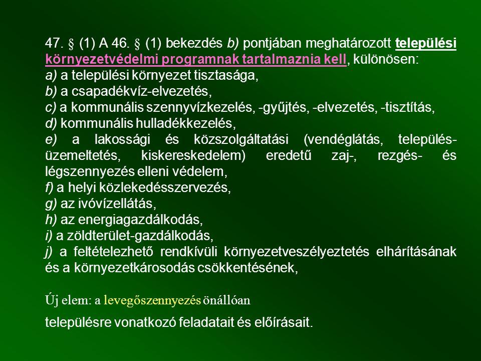 47. § (1) A 46. § (1) bekezdés b) pontjában meghatározott települési környezetvédelmi programnak tartalmaznia kell, különösen: