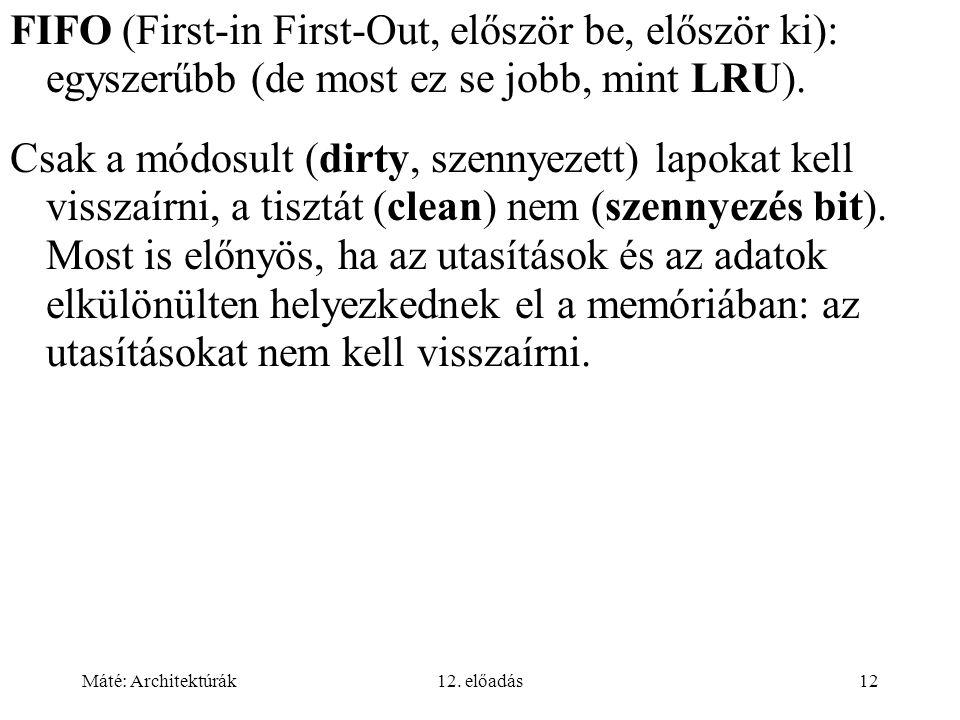 FIFO (First-in First-Out, először be, először ki): egyszerűbb (de most ez se jobb, mint LRU).