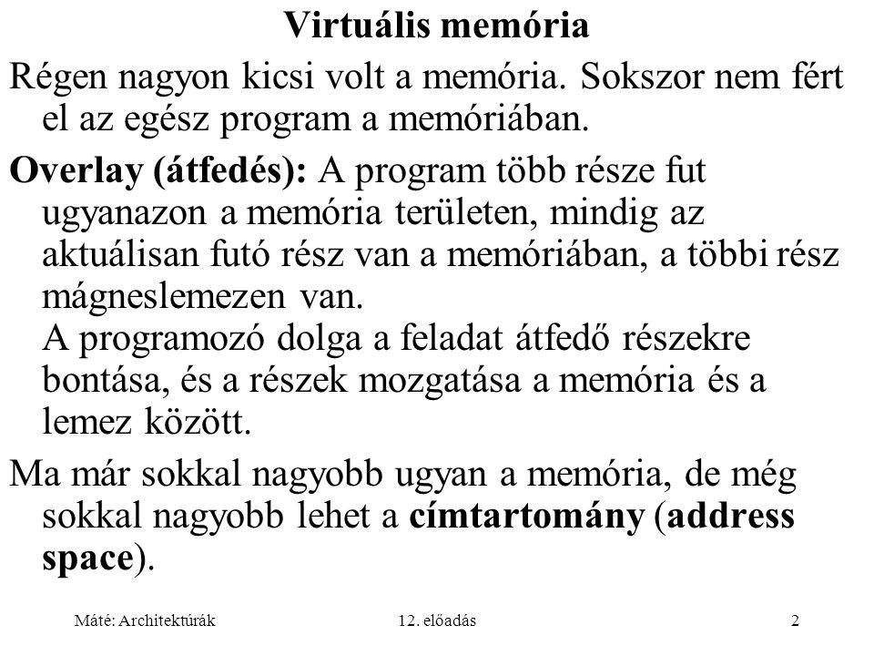 Virtuális memória Régen nagyon kicsi volt a memória. Sokszor nem fért el az egész program a memóriában.