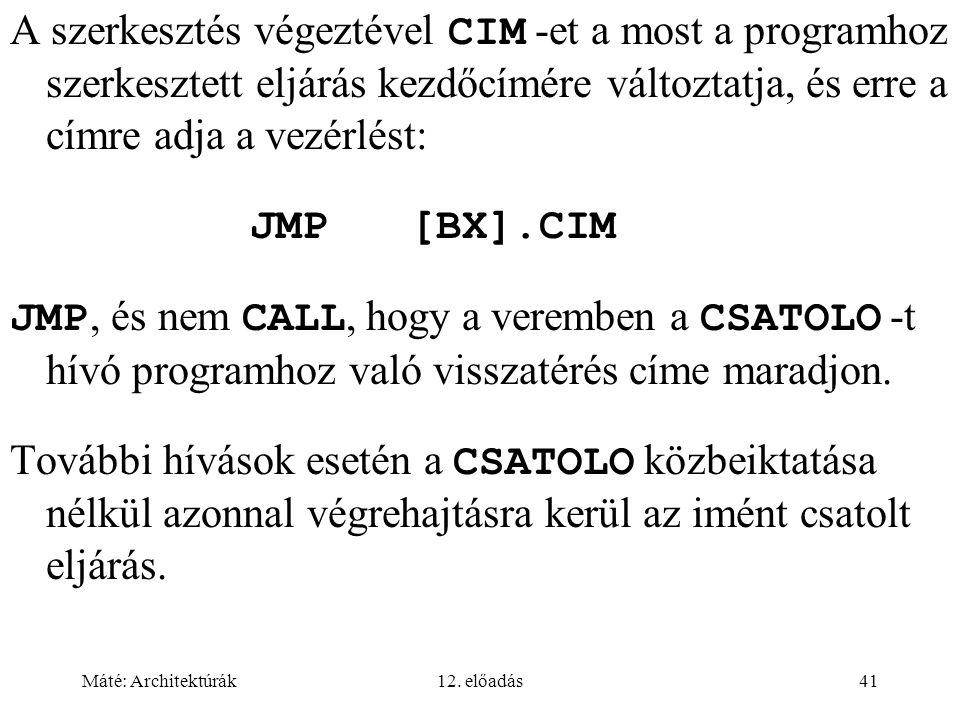 A szerkesztés végeztével CIM -et a most a programhoz szerkesztett eljárás kezdőcímére változtatja, és erre a címre adja a vezérlést: