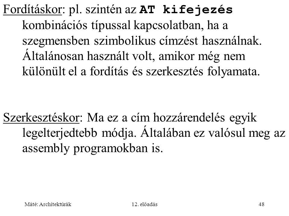 Fordításkor: pl. szintén az AT kifejezés kombinációs típussal kapcsolatban, ha a szegmensben szimbolikus címzést használnak. Általánosan használt volt, amikor még nem különült el a fordítás és szerkesztés folyamata.