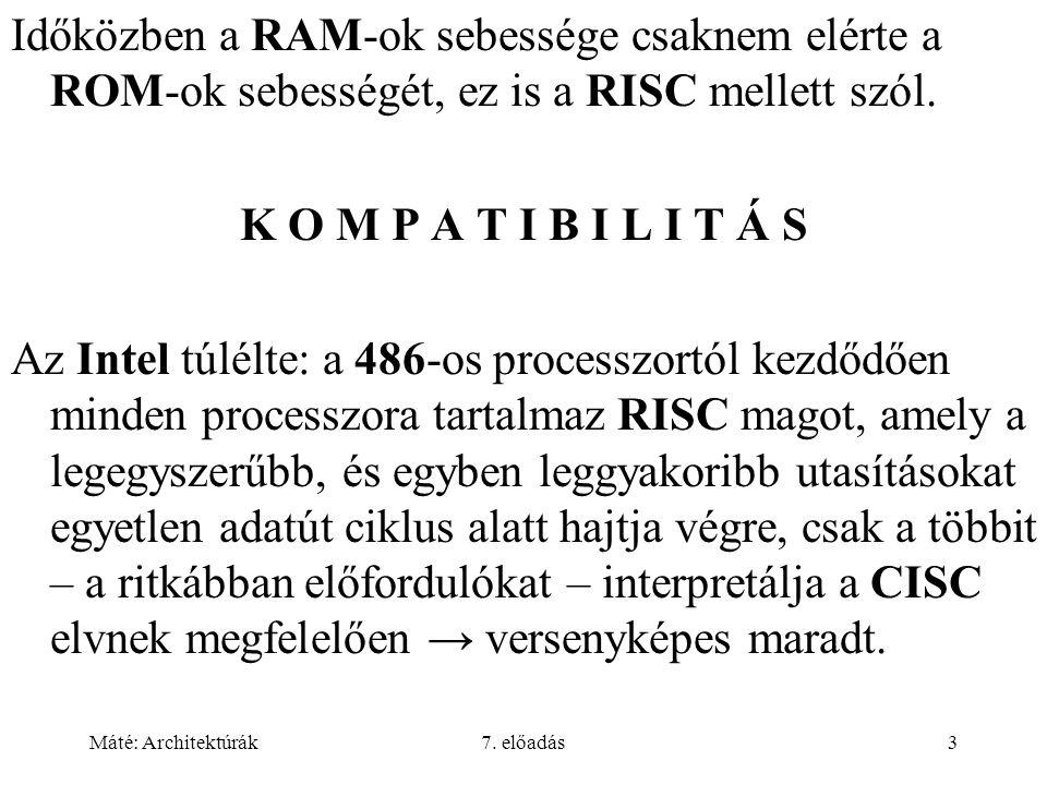 Időközben a RAM-ok sebessége csaknem elérte a ROM-ok sebességét, ez is a RISC mellett szól.