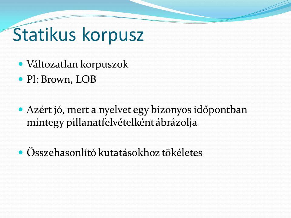 Statikus korpusz Változatlan korpuszok Pl: Brown, LOB