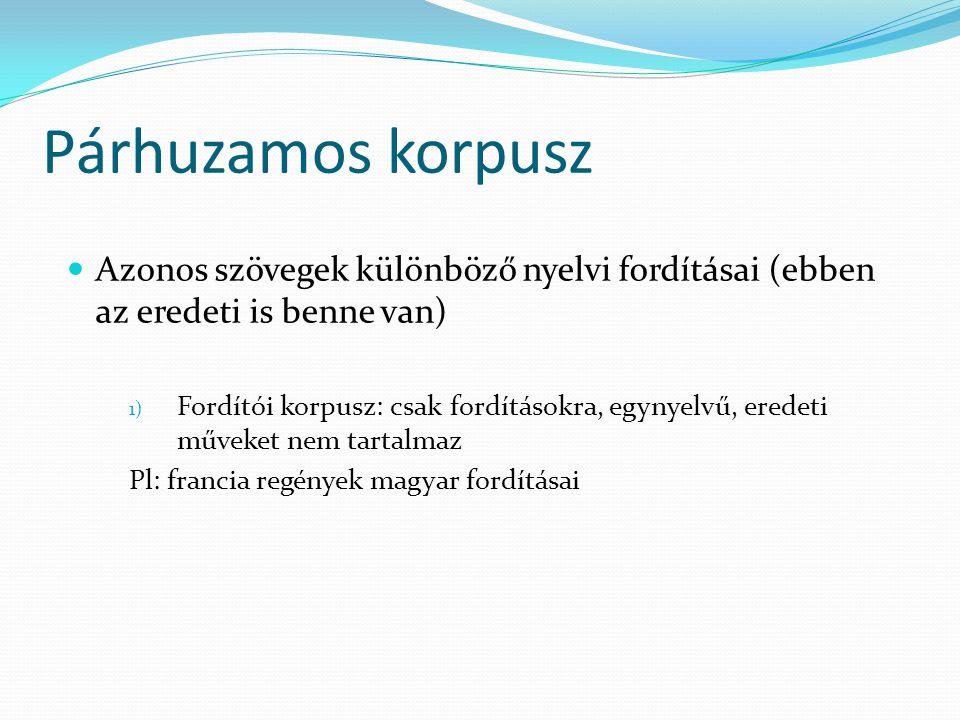 Párhuzamos korpusz Azonos szövegek különböző nyelvi fordításai (ebben az eredeti is benne van)
