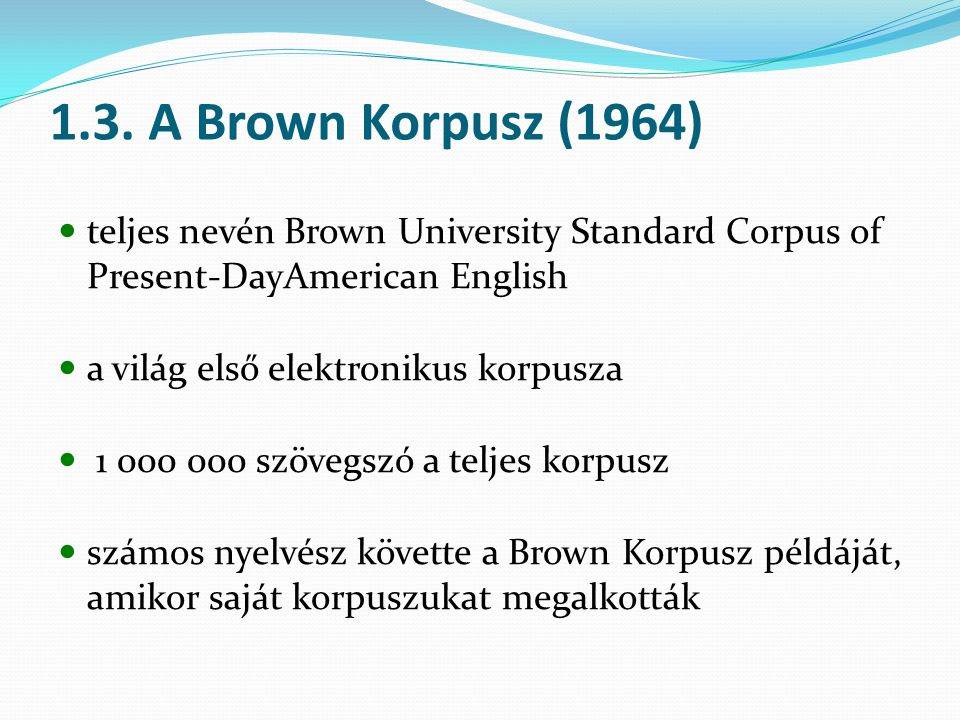 1.3. A Brown Korpusz (1964) teljes nevén Brown University Standard Corpus of Present-DayAmerican English.