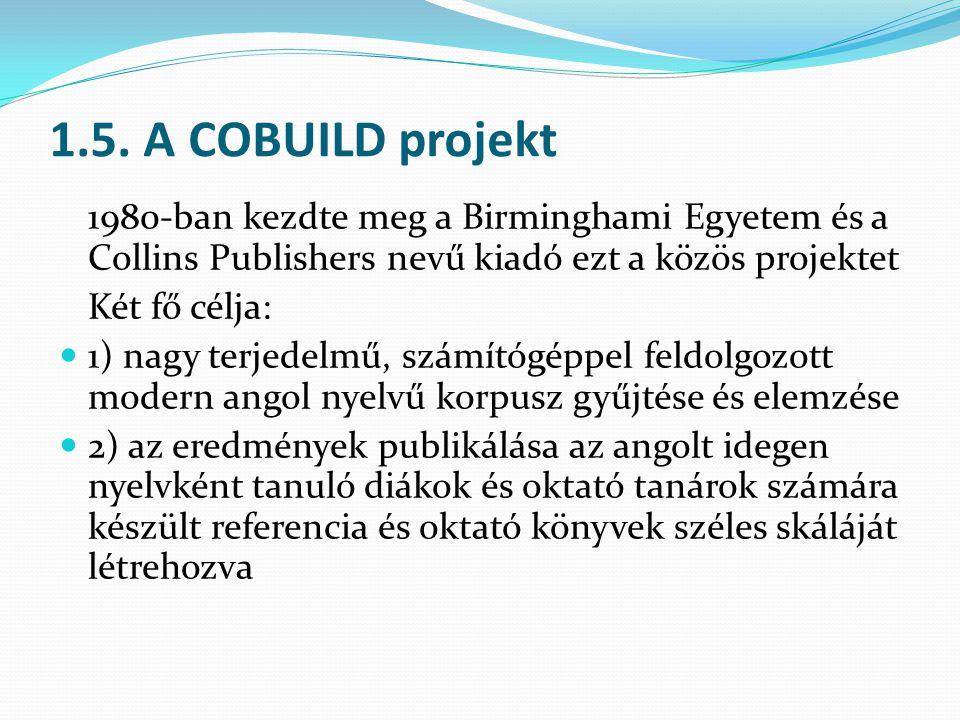 1.5. A COBUILD projekt 1980-ban kezdte meg a Birminghami Egyetem és a Collins Publishers nevű kiadó ezt a közös projektet.