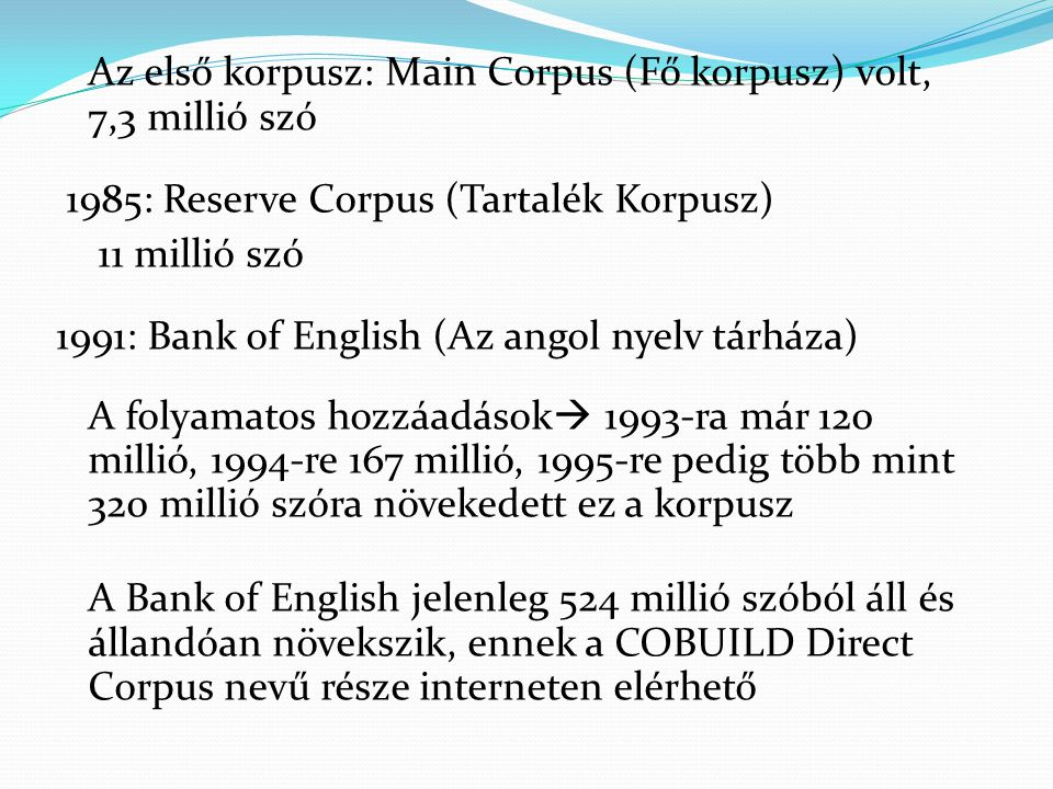 Az első korpusz: Main Corpus (Fő korpusz) volt, 7,3 millió szó