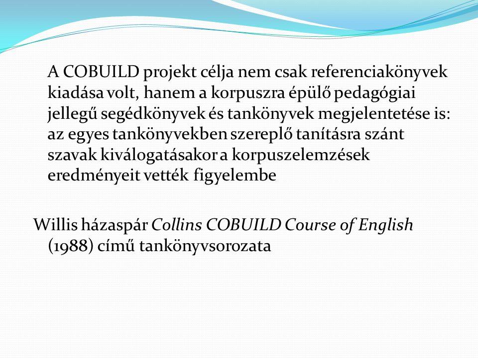 A COBUILD projekt célja nem csak referenciakönyvek kiadása volt, hanem a korpuszra épülő pedagógiai jellegű segédkönyvek és tankönyvek megjelentetése is: az egyes tankönyvekben szereplő tanításra szánt szavak kiválogatásakor a korpuszelemzések eredményeit vették figyelembe Willis házaspár Collins COBUILD Course of English (1988) című tankönyvsorozata