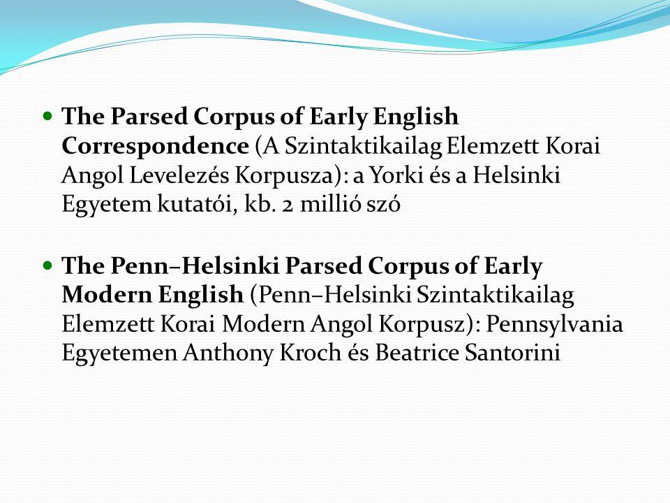 The Parsed Corpus of Early English Correspondence (A Szintaktikailag Elemzett Korai Angol Levelezés Korpusza): a Yorki és a Helsinki Egyetem kutatói, kb. 2 millió szó
