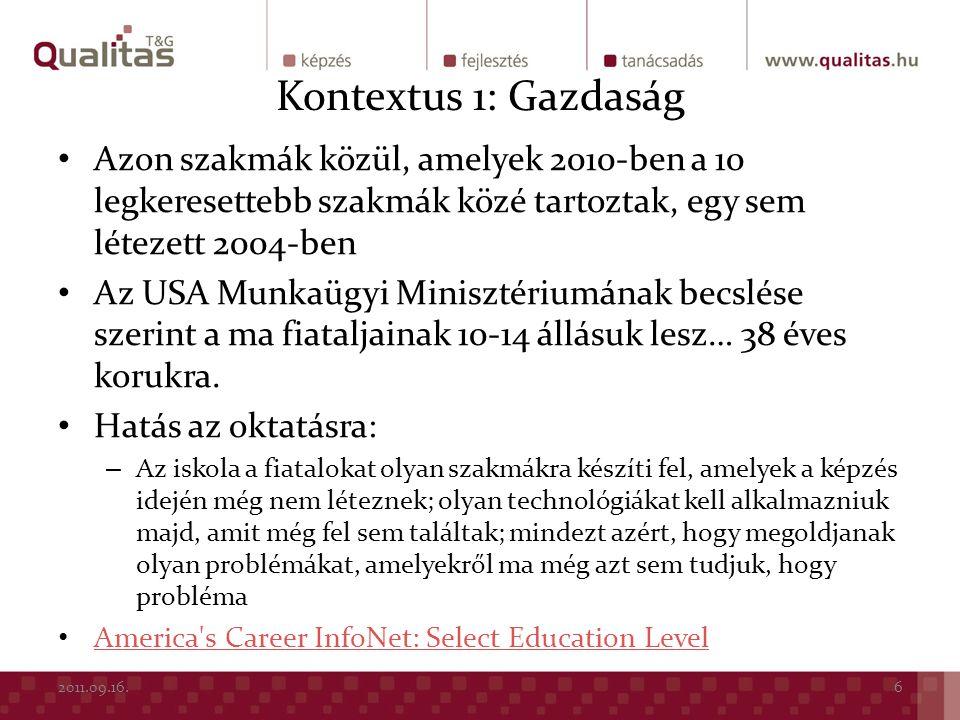 Kontextus 1: Gazdaság Azon szakmák közül, amelyek 2010-ben a 10 legkeresettebb szakmák közé tartoztak, egy sem létezett 2004-ben.