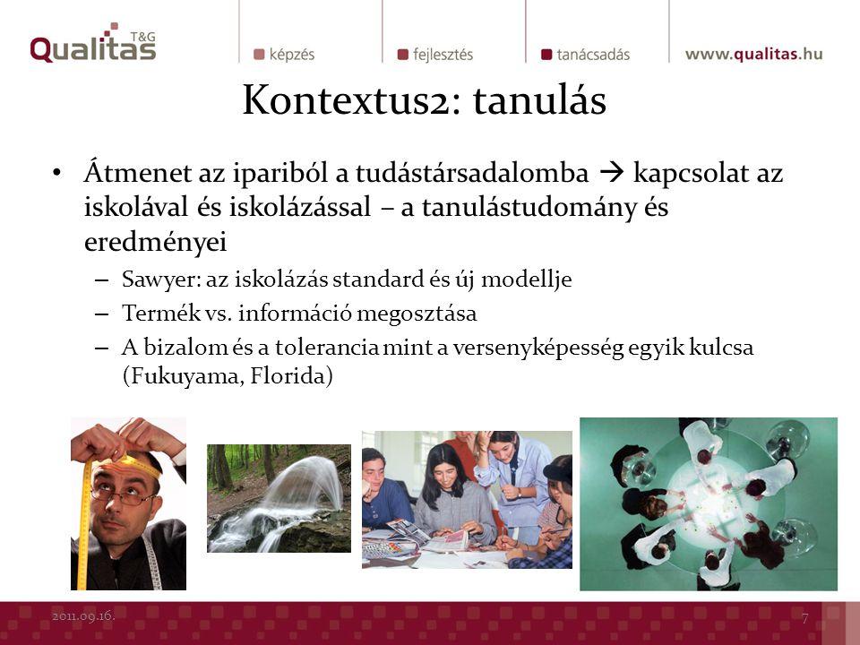 Kontextus2: tanulás Átmenet az ipariból a tudástársadalomba  kapcsolat az iskolával és iskolázással – a tanulástudomány és eredményei.