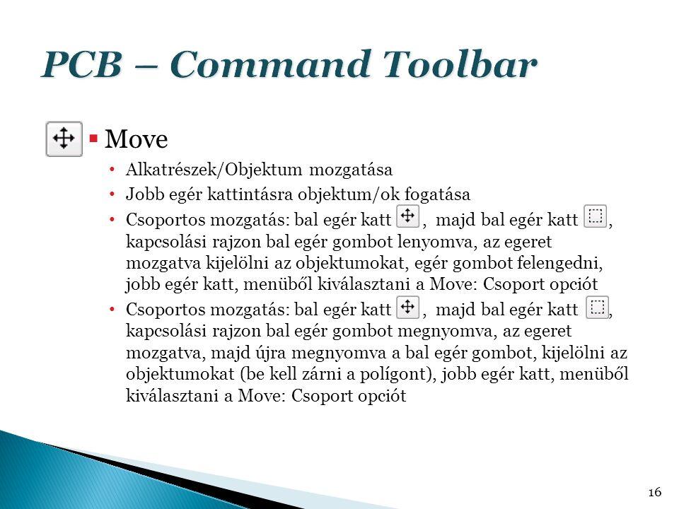 PCB – Command Toolbar Move Alkatrészek/Objektum mozgatása