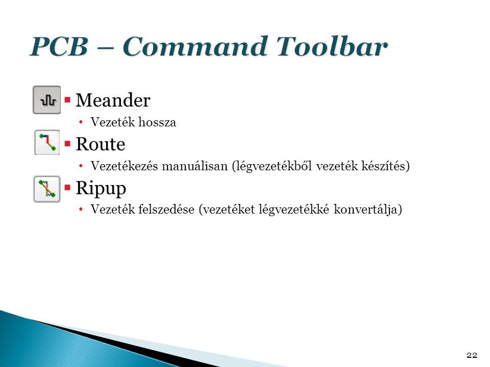 PCB – Command Toolbar Meander Route Ripup Vezeték hossza