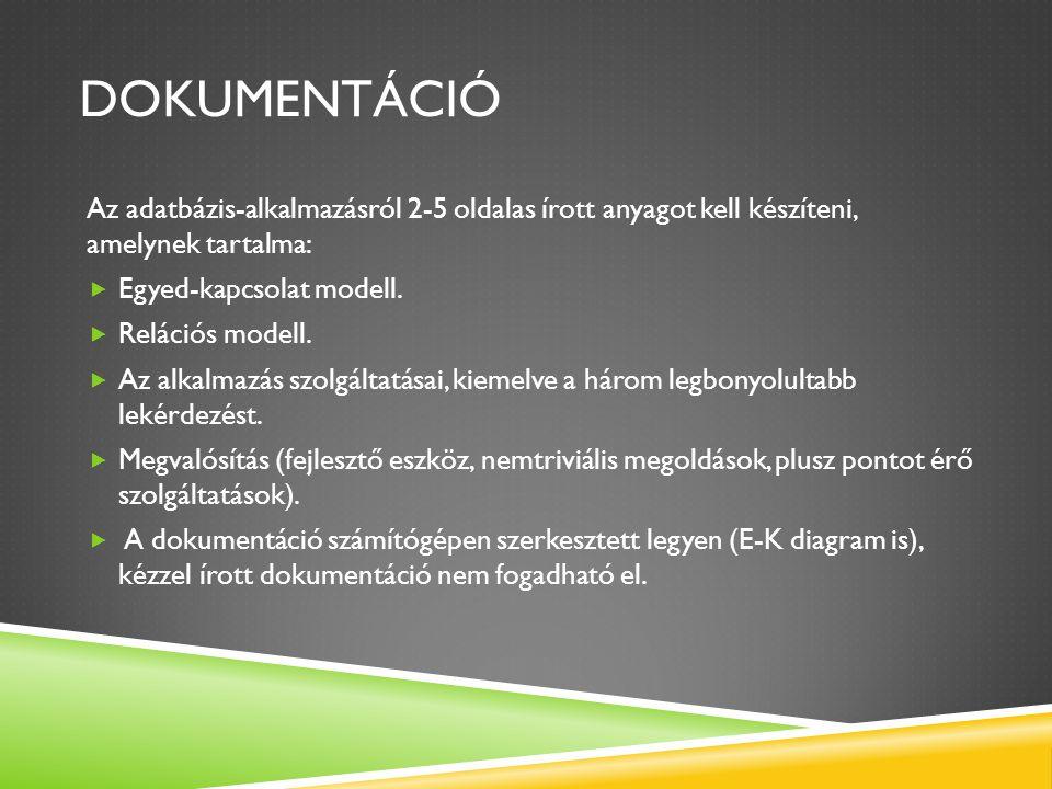 DOKUMENTÁCIÓ Az adatbázis-alkalmazásról 2-5 oldalas írott anyagot kell készíteni, amelynek tartalma:
