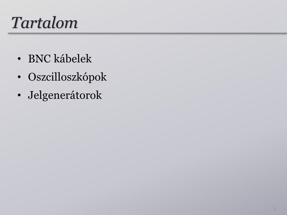 Tartalom BNC kábelek Oszcilloszkópok Jelgenerátorok