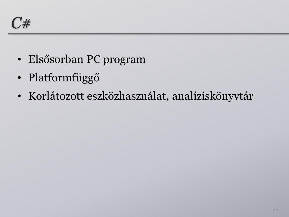 C# Elsősorban PC program Platformfüggő