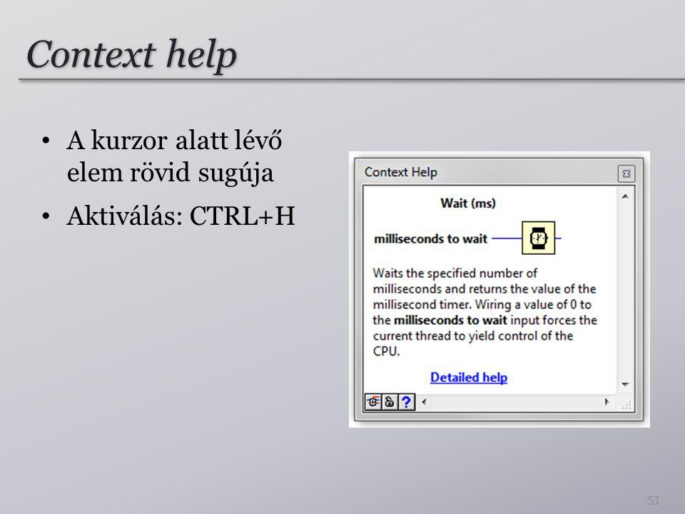 Context help A kurzor alatt lévő elem rövid sugúja Aktiválás: CTRL+H
