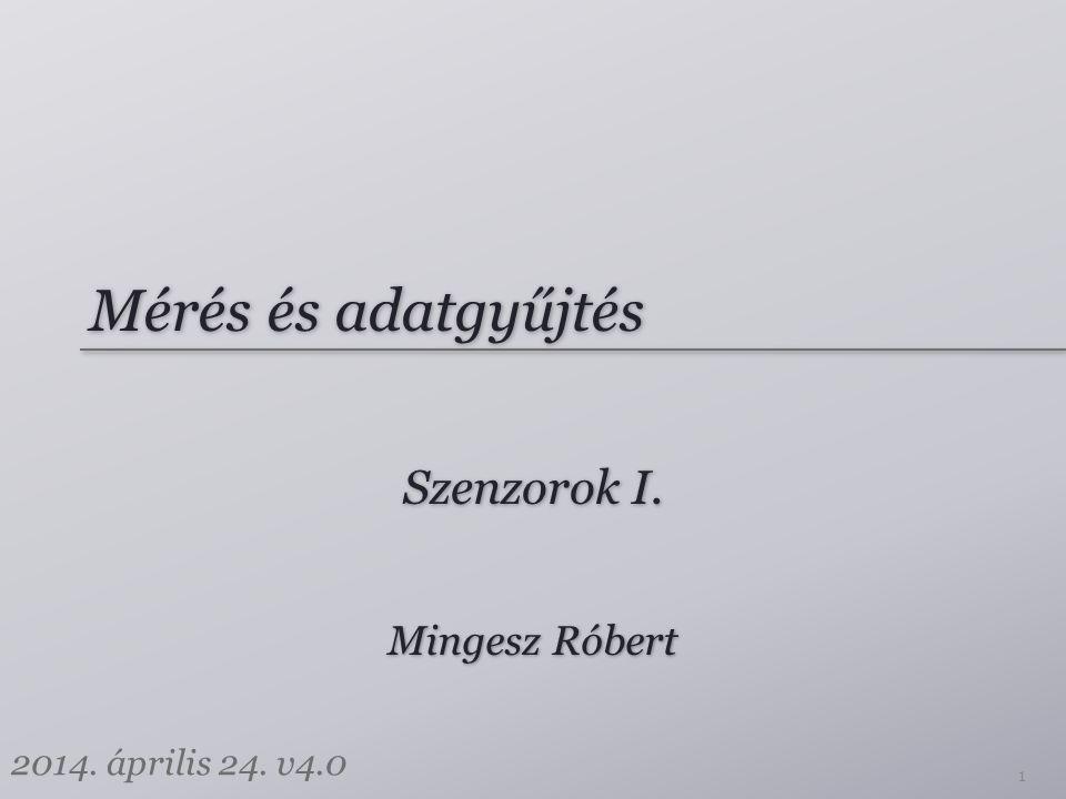 Mérés és adatgyűjtés Szenzorok I. Mingesz Róbert