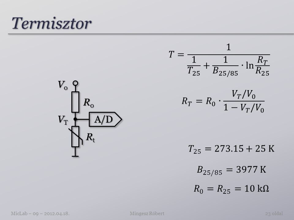 Termisztor 𝑇= 1 1 𝑇 25 + 1 𝐵 25/85 ∙ln 𝑅 𝑇 𝑅 25 V0